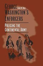 George Washington's enforcers : policing the Continental Army