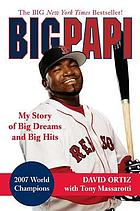 Big Papi : my story of big dreams and big hits