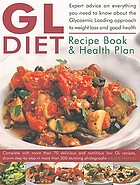 The GL diet recipe book and health plan : expert advice on everything you need to know about the glycaemic loading approach to weight loss and good health