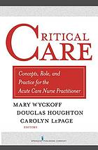 Critical care : concepts, role, and practice for the acute care nurse practitioner