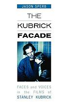 The Kubrick facade : faces and voices in the films of Stanley Kubrick