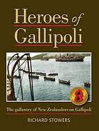 Heroes of Gallipoli : the gallantry of New Zealanders on Gallipoli
