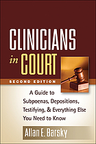 Clinicians in court : a guide to subpoenas, depositions, testifying, and everything else you need to know