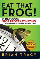 Eat That Frog! : 21 Great Ways to Stop Procrastinating and Get More Done in Less Time.