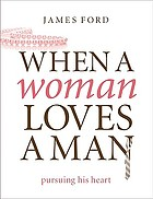 When a woman loves a man : pursuing his heart