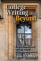 College writing and beyond : a new framework for university writing instruction