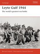 Leyte Gulf 1944 : the world's greatest sea battle