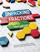 Unpacking fractions : classroom-tested strategies to build students' mathematical understanding