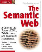 The Semantic Web : a guide to the future of XML, Web services, and knowledge management