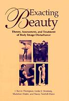 Exacting Beauty: Theory, Assessment, and Treatment of Body Image Disturbance cover image