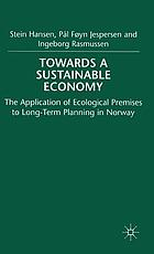 Towards a sustainable economy : the application of ecological premises to long-term planning in Norway