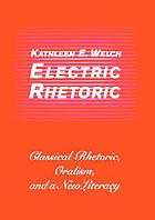 Electric rhetoric : classical rhetoric, oralism, and a new literacy