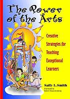 The power of the arts : creative strategies for teaching exceptional learners