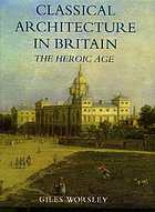 Classical architecture in Britain : the Heroic Age