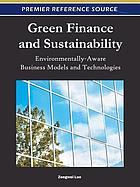 Green finance and sustainability : environmentally-aware business models and technologies