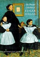 The private collection of Edgar Degas : [in conjunction with the exhibition ..., held at The Metropolitan Museum of Art, New York from October 1, 1997, to January 11, 1998]