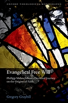 Evangelical free will : Philipp Melanchthon's doctrinal journey on the origins of faith