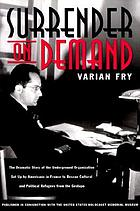 Surrender on demand : [the dramatic story of the underground organization set up by Americans in France to rescue cultural and political refugees from the Gestapo]