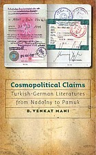 Cosmopolitical claims : Turkish-German literatures from Nadolny to Pamuk