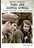 Hans and Sophie Scholl : German resisters of the White Rose