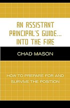 An assistant principal's guide-- into the fire : how to prepare for and survive the position