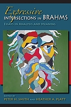 Expressive intersections in Brahms : essays in analysis and meaning