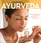 Ayurveda : Asian secrets of wellness, beauty and balance