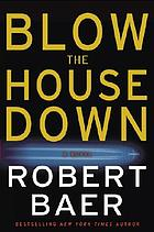 Blow the house down : a novel