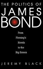 The politics of James Bond : from Fleming's novels to the big screen