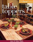 Oh sew easy. Table toppers : 27 projects for stylish living