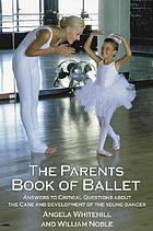The parents book of ballet : answers to critical questions about the care and development of the young dancer