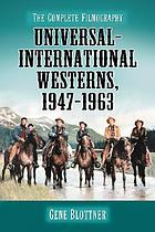Universal-International westerns, 1947-1963 : the complete filmography