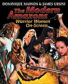 Modern Amazons : warrior women on screen