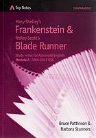 Mary Shelley's Frankenstein and Ridley Scott's Blade Runner : study notes for advanced english: module A 2009-2012 HSC