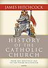 History of the Catholic Church : from the Apostolic... by  James Hitchcock
