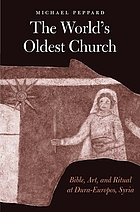 The world's oldest church : Bible, art, and ritual at Dura-Europos, Syria