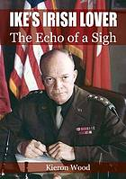 Ike's Irish lover : the echo of a sigh
