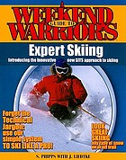 A weekend warrior's guide to expert skiing : introducing the innovative new SITS approach to skiing
