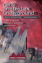 Paris-Amsterdam underground : essays on cultural resistance, subversion, and diversion