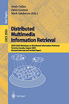 Distributed multimedia information retrieval : SIGIR 2003 Workshop on Distributed Information Retrieval, Toronto, Canada, August 1, 2003 : revised, selected, and invited papers