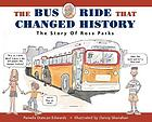 The bus ride that changed history : the story of Rosa Parks