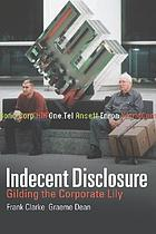 Indecent disclosure : gilding the corporate lily