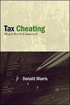 Tax cheating : illegal, but is it immoral?