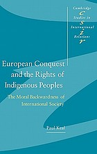 European conquest and the rights of indigenous peoples : the moral backwardness of international society