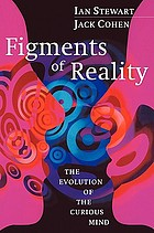 Figments of reality : the evolution of the curious mind