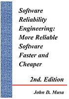 Software reliability engineering : more reliable software, faster and cheaper