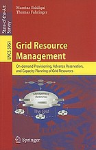 Grid resource management : on-demand provisioning, advance reservation, and capacity planning of grid resources