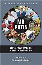 Mr. Putin : operative in the Kremlin