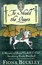 To shield the Queen : a mystery at Queen Elizabeth I's court : introducing Ursula BlanchardTo shield the Queen : a mystery at Queen Elizabeth's Court, introducing Ursula Blanchard
