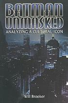 Batman unmasked : analysing a cultural icon